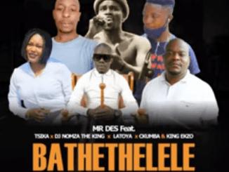 Mr Des - Bathethelele ft. Tsika, Dj Nomza The King, Latoya, Ckhumba & King Ekzo