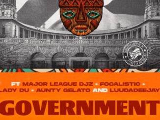 Major League Djz & Mr JazziQ - Goverment ft Focalistic, Lady Du, Aunty Gelato & LuuDaDeejay