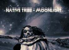 DOWNLOAD MP3 :Native Tribe – MoonLight
