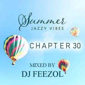 DOWNLOAD MP3 : DJ FEEZOL – SUMMER JAZZY VIBES CHAPTER 30 2019