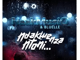 DOWNLOAD MP3 : NAAKMUSIQ & BLUELLE – NDAKWENZA NTONI