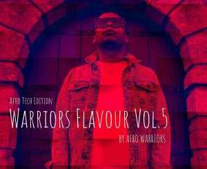 DOWNLOAD MP3 :Afro Warriors – Warriors Flavour Vol.5 (Afro Tech Edition)