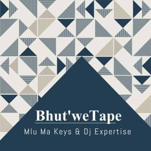 DOWNLOAD MP3 :MLU MA KEYS & DJ EXPERTISE – BHUT'WE TAPE (ORIGINAL MIX)