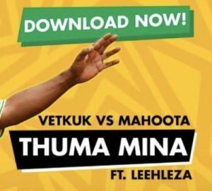 DOWNLOAD MP3 :Vetkuk vs Mahoota – Thuma Mina (feat. Leehleza)
