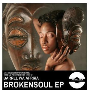 ZIP DOWNLOAD :BARREL WA AFRIKA – BROKEN SOUL EP