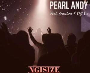 Pearl-Andy-–-Ngisize-Ft.-Imasterz-DJ-Ex-Extended-Mix-Hiphopza