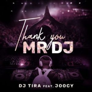 MP3 DOWNLOAD :DJ TIRA – THANK YOU MR DJ FT. JOOCY