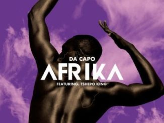 MP3 DOWNLOAD :DA CAPO – AFRIKA FT. TSHEPO KING