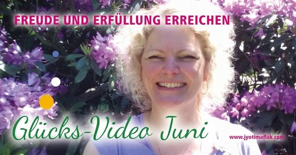 """Glücks-Video Juni """" Freude und Erfüllung erreichen"""""""