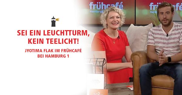 Sei ein Leuchtturm, kein Teelicht! – JyotiMa Flak im Frühcafé bei Hamburg 1