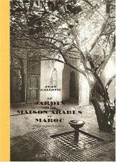 La maison et le jardin arabes au Maroc, Jean Gallotti