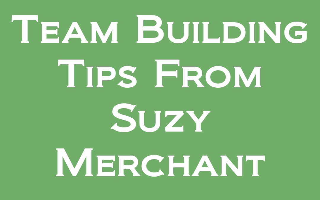 Building a Team the Suzy Merchant Way