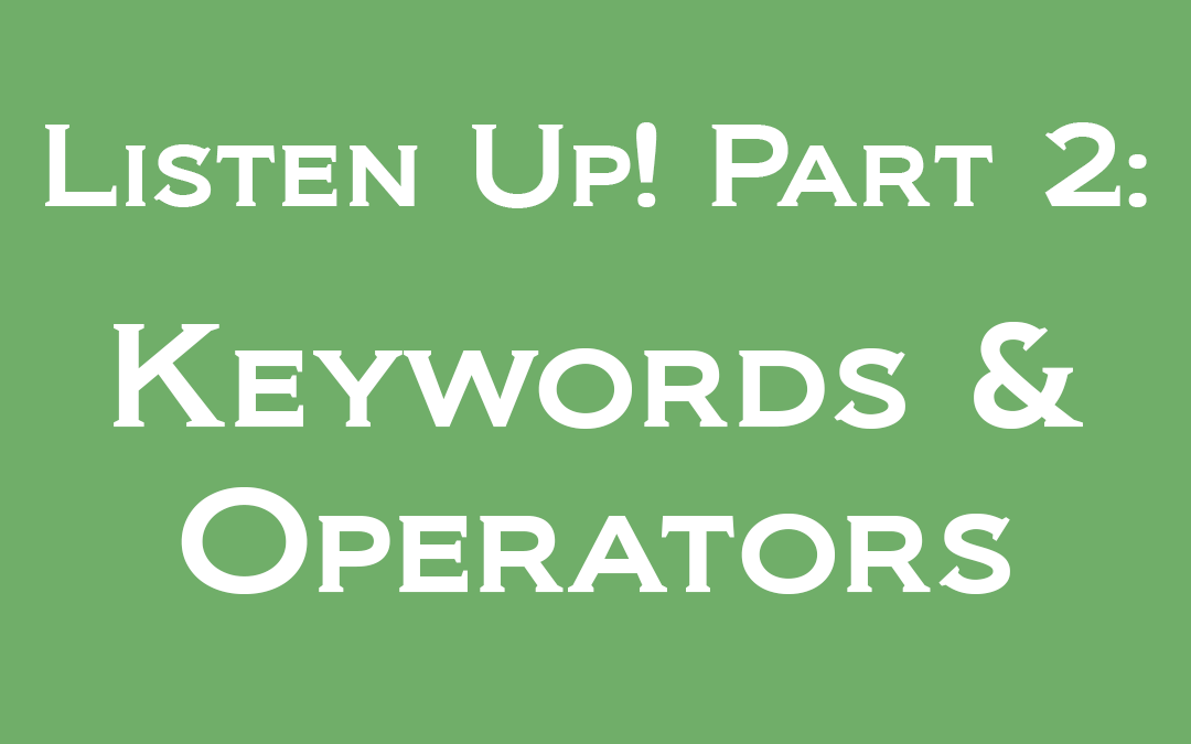Listen Up! Part 2: Keywords and Operators