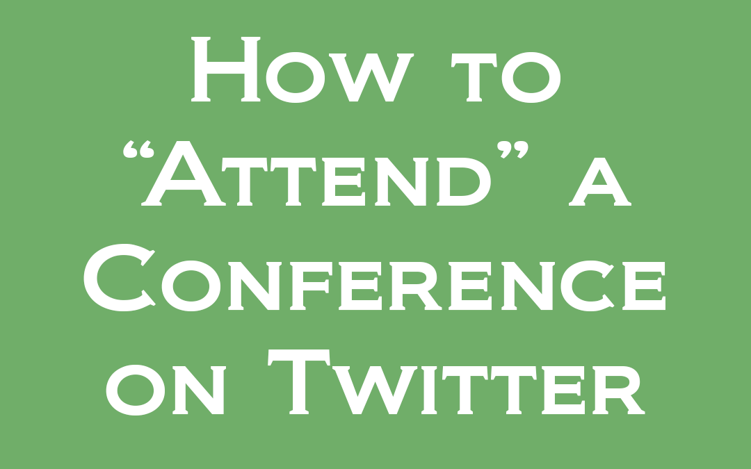 "Backchannel Like a Boss: How to ""Attend"" a Conference on Twitter"