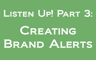 Listen Up! Part 3: Create Alerts for Your Brand
