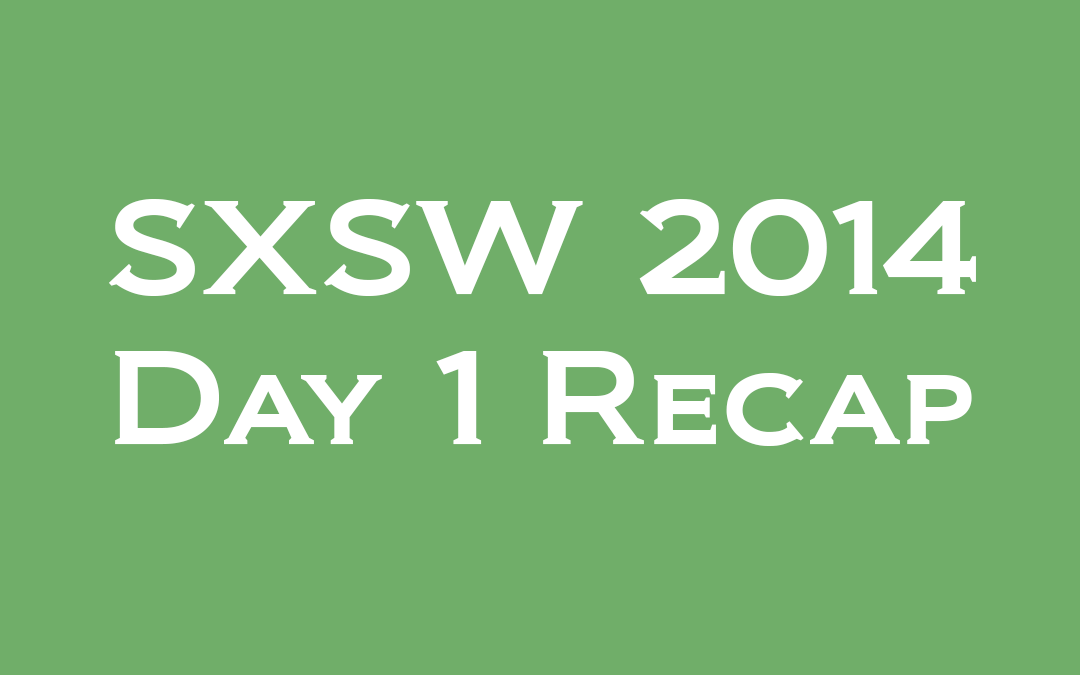 SXSW: Day 1 – Thinking Real-Time and Planning for the Future