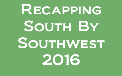 SXSW 2016: Recapping the Sessions
