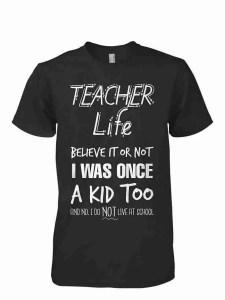 Teacher Life Tshirts - Once A Kid Too