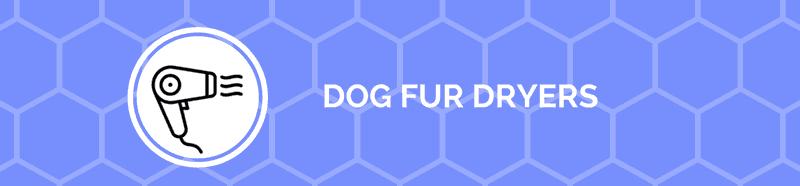 dog fur dryers