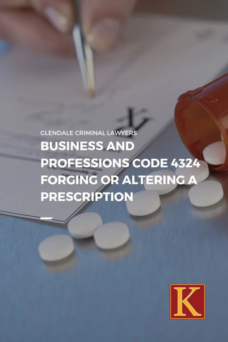 Business and Professions Code 4324 Forging or Altering a Prescription
