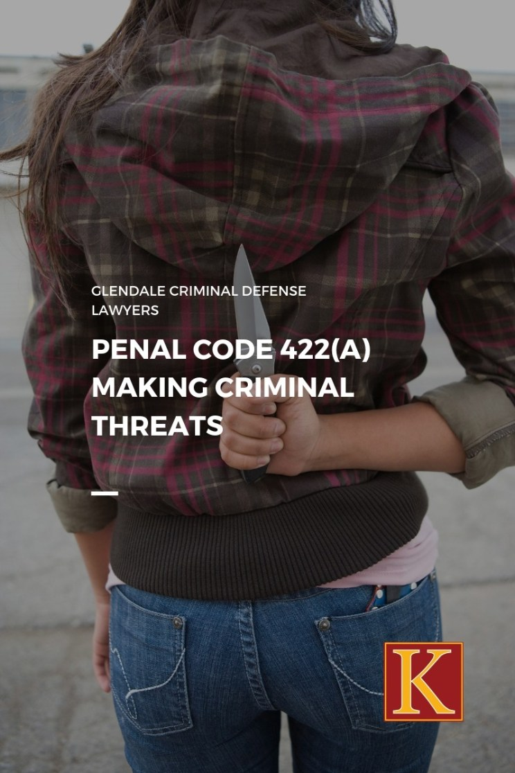 Penal Code 422(a) Making Criminal Threats