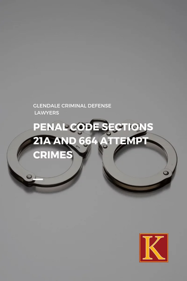 Penal Code Sections 21a and 664 Attempt Crimes
