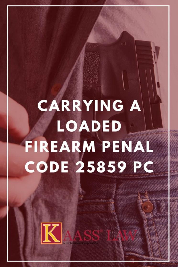 Carrying a Loaded Firearm Penal Code 25859 PC