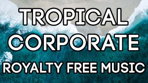 79 tropical-corporate-royalty-free-music
