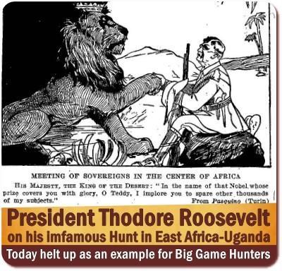 Teddy Roosevelt on Safari - Guns Ablazing shooting everything that moved