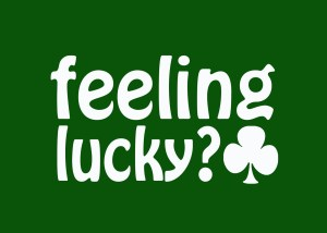 are you feeling lucky