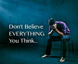 don't believe everything you think