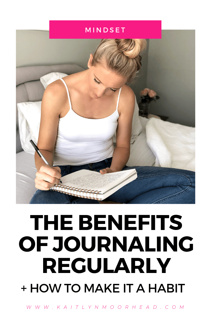 THE BENEFITS OF JOURNALING REGULARLY [+ HOW TO MAKE IT A HABIT], HOW TO START JOURNALING EVERY DAY, WHY YOU SHOULD JOURNAL EVERY DAY, HOW TO MAKE JOURNALING A HABIT