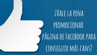 ¿Vale la pena promocionar tu página de Facebook para conseguir más fans?