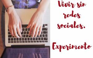 ¿Podrías vivir sin usar las redes sociales? [Experimento personal]