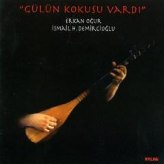 Gülün Kokusu Vardı – Erkan Oğur & İsmail H.Demircioğlu
