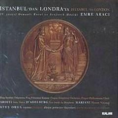 Istanbul'dan Londra'ya (Istanbul To London) – 19. Yüzyil Osmanli Koral ve Senfonik Müzigi – Emre Araci, Prague Philharmonic Choir, Prague Symphony Orchestra