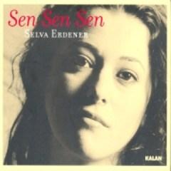 Sen Sen Sen – Selva Erdener