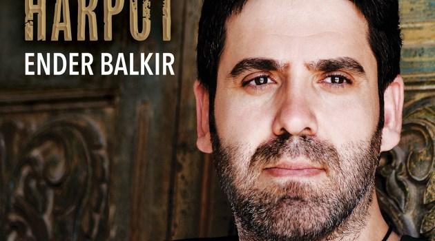 """Ender Balkır'ın """"HARPUT"""" Albümü Yüreklere Dokunacak"""