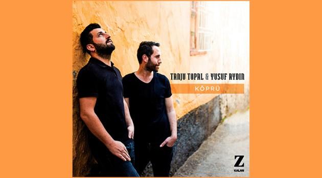 Tanju Topal & Yusuf Aydın, Köprü Geliyor