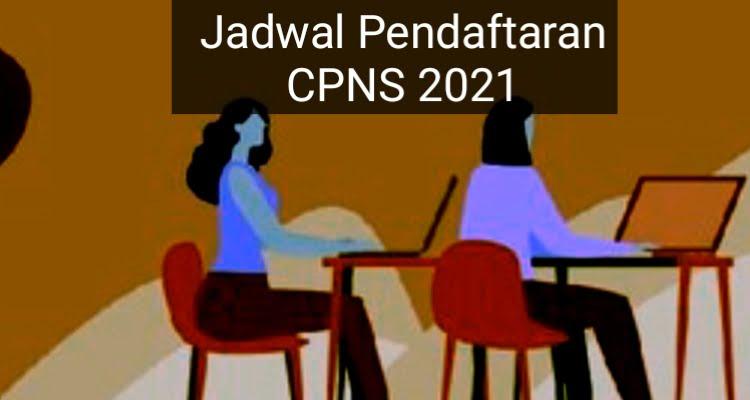 Siapkan Semua Berkasnya: Ini Jadwal Pendaftaran CPNS 2021