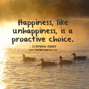 happiness-quotes-choice-quotes-Happiness-like-unhappiness-is-a-proactive-choice