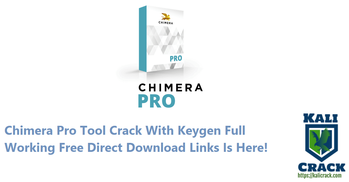Chimera Pro Tool Crack With Keygen Full Working Free Direct Download Links Is Here!