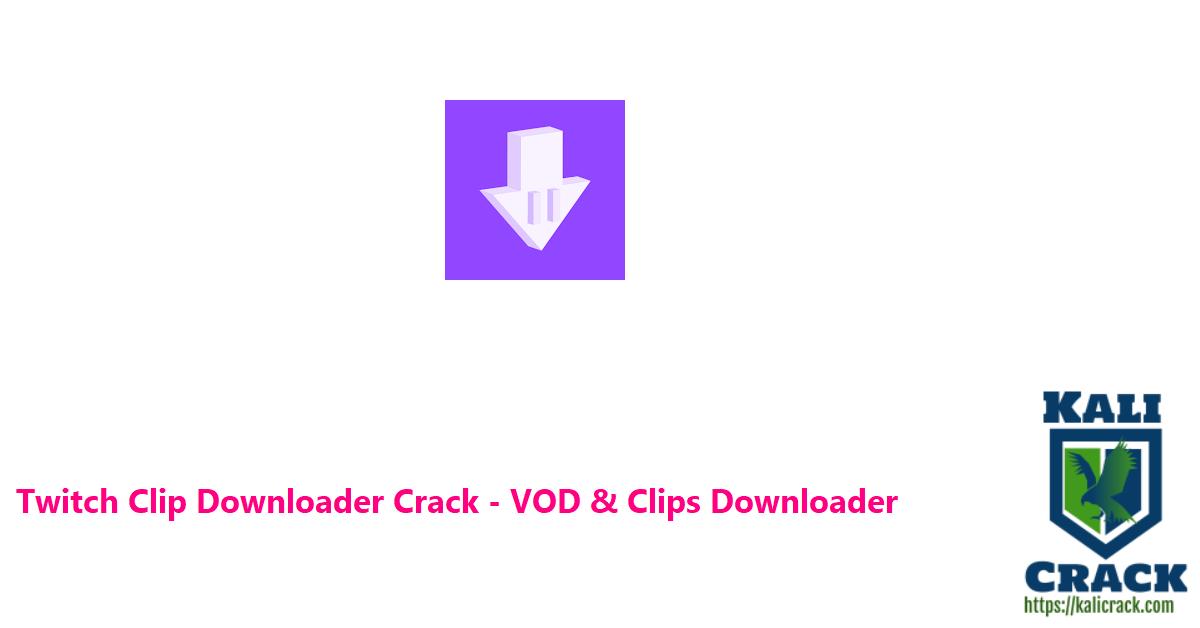 Twitch Clip Downloader Crack - VOD & Clips Downloader