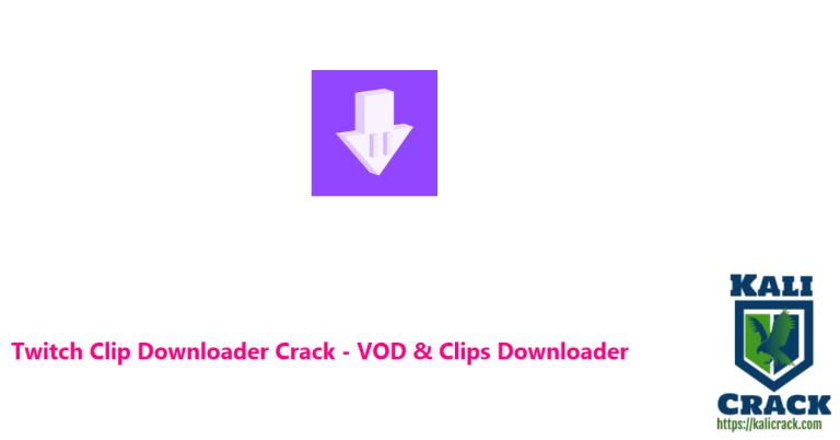 Twitch Clip Downloader 2021 Crack – VOD & Clips Downloader