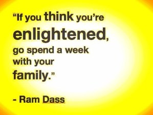 if-you-think-youre-enlightened-go-spend-a-week-with-your-family