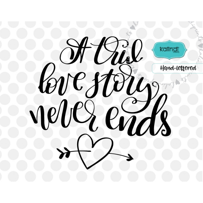 Download A true love story never ends SVG, valentine SVG