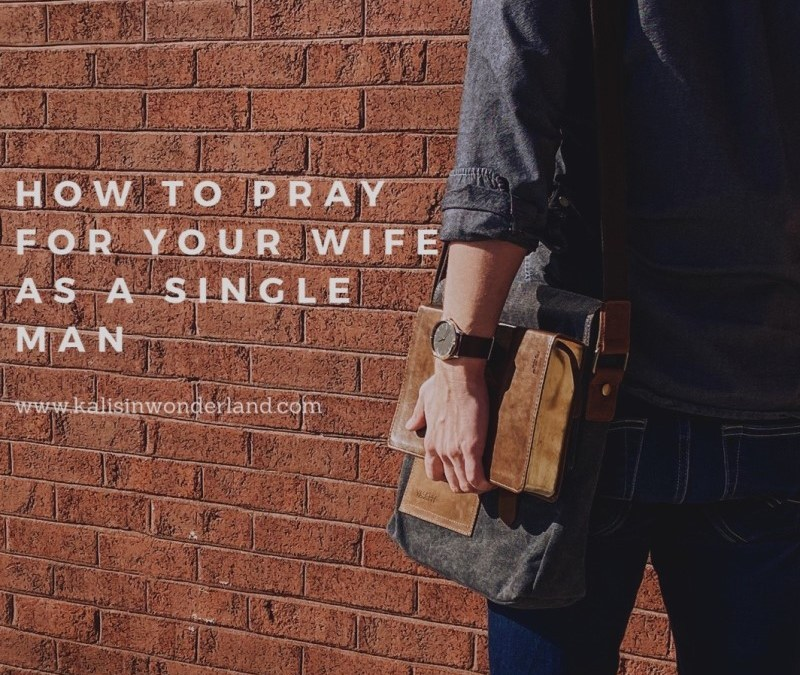 How to Pray for Your Wife as a Single Man