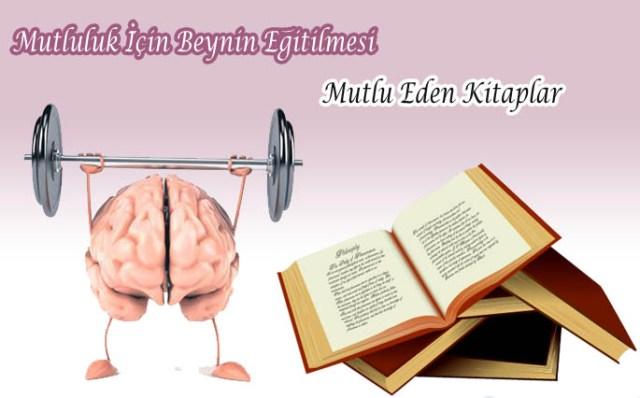 Mutluluk İçin Beynin Eğitilmesi ve Mutlu Eden Kitaplar