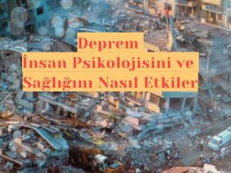 Deprem İnsan Psikolojisini ve Sağlığını Nasıl Etkiler
