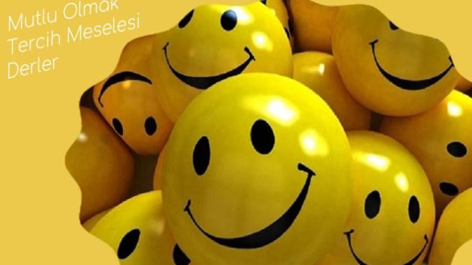 Mutlu Olmak Tercih Meselesi Derler